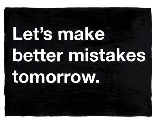 motto, quote, let's make better mistakes tomorrow