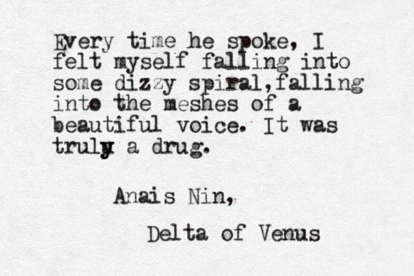 Anais Nin. You and our voice could keep me under your spell forever if only you would talk as long