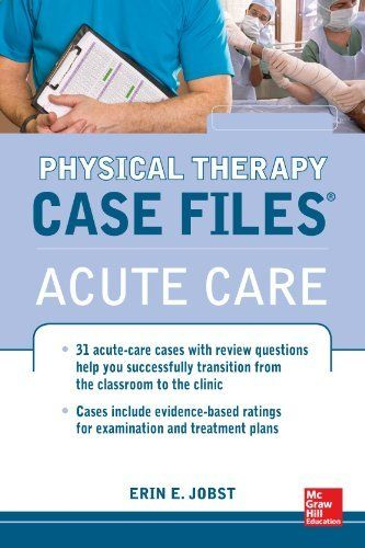 Call Number: 615.82 J579c  Physical Therapy Case Files, Acute Care by Erin Jobst