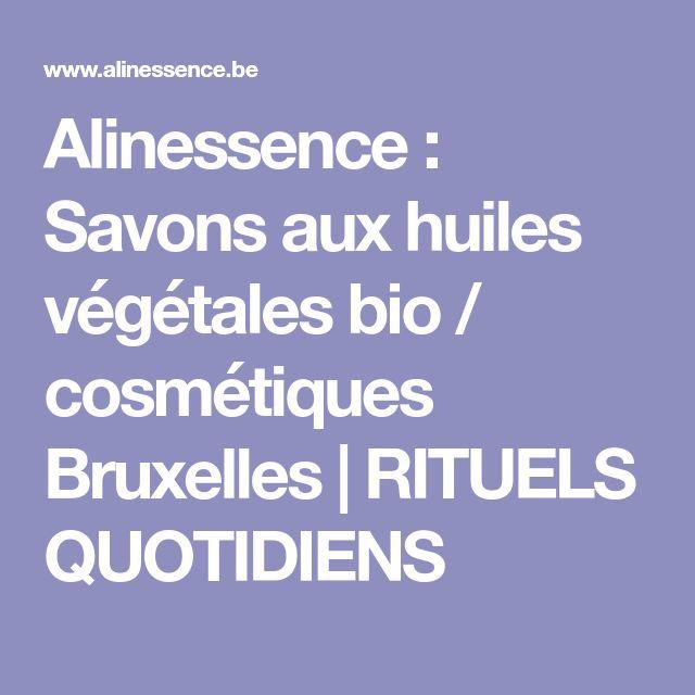 Alinessence : Savons aux huiles végétales bio / cosmétiques Bruxelles   RITUELS QUOTIDIENS