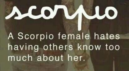 Scorpio/Scorpion - A Scorpio female hates having others know too much about her. Fact