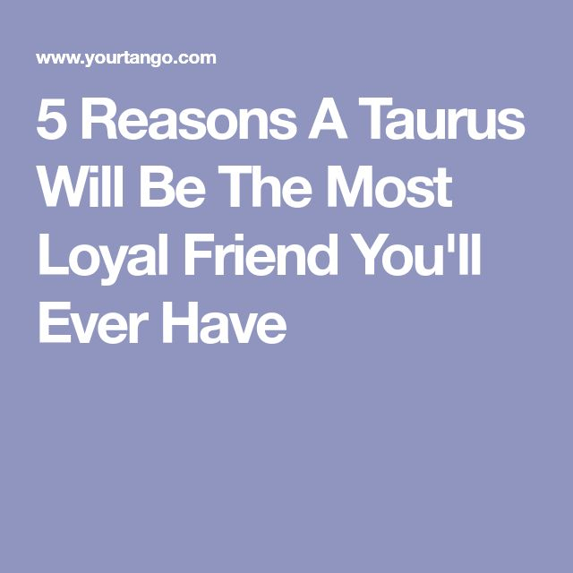 5 Reasons A Taurus Will Be The Most Loyal Friend You'll Ever Have