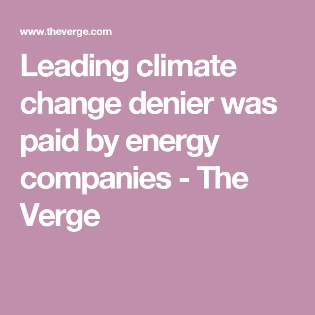 Leading climate change denier was paid by energy companies - The Verge