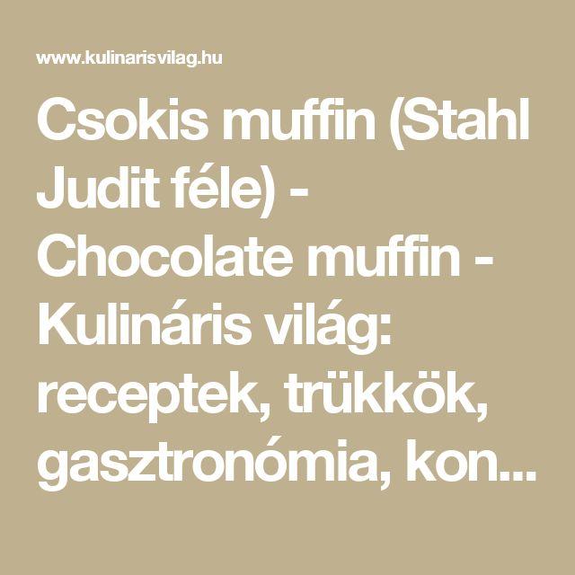 Csokis muffin (Stahl Judit féle) - Chocolate muffin - Kulináris világ: receptek, trükkök, gasztronómia, konyha