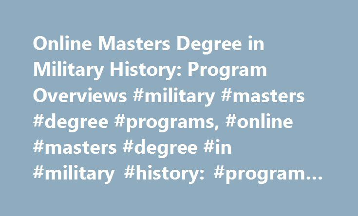 Online Masters Degree in Military History: Program Overviews #military #masters #degree #programs, #online #masters #degree #in #military #history: #program #overviews http://illinois.nef2.com/online-masters-degree-in-military-history-program-overviews-military-masters-degree-programs-online-masters-degree-in-military-history-program-overviews/  # Online Masters Degree in Military History: Program Overviews Get info about online master's degree programs in military history. Read about…