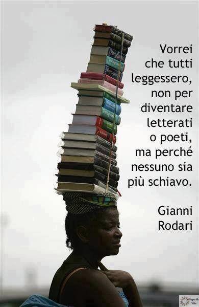 Credo sia davvero fondamentale il diritto all'istruzione. Spero che nel futuro tutti abbiano questa possibilità, così che nessuno potrà mai più essere schiavo di un altro uomo.