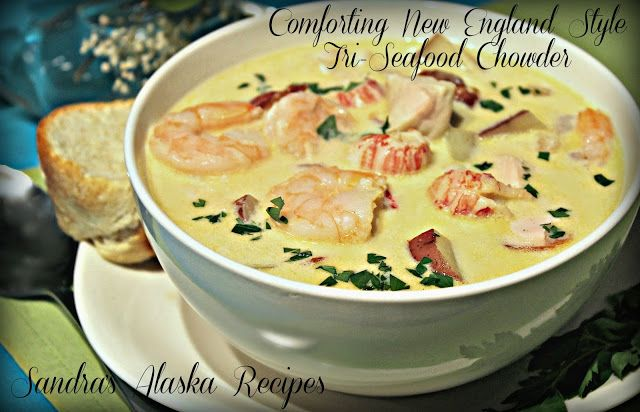 SANDRA'S ALASKA RECIPES: SANDRA'S COMFORTING NEW ENGLAND STYLE TRI-SEAFOOD CHOWDER (Click image for recipe)...