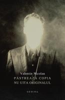 Valentin Nicolau - Păstrează copia şi nu uita originalul