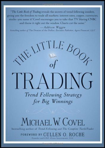 The Little Book of Trading: Trend Following Strategy for Big Winnings (Little Books. Big Profits) by Michael W. Covel. $15.38. Publication: August 9, 2011. Publisher: Wiley; 1 edition (August 9, 2011). 240 pages. Series - Little Books. Big Profits (Book 33). Save 33%!