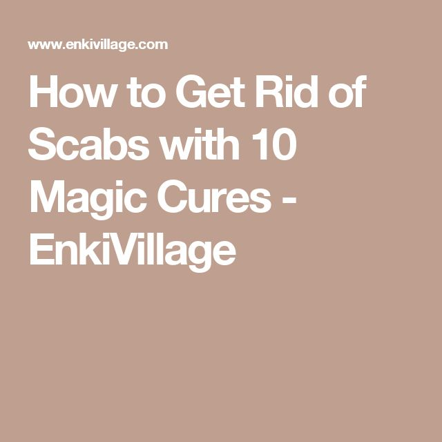 Got An Ugly Scab 10 Magic Cures For You