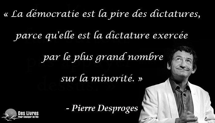 """""""La démocratie est la pire des dictatures, parce qu'elle est la dictature…"""