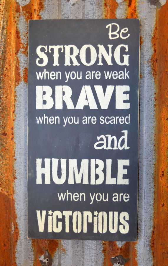 Be Strong When You Are Weak Brave When You by ...