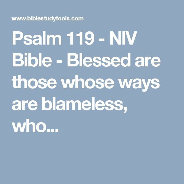 Psalm 119 - NIV Bible - Blessed are those whose ways are blameless, who...