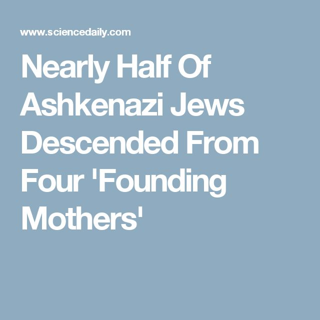 Nearly Half Of Ashkenazi Jews Descended From Four 'Founding Mothers'