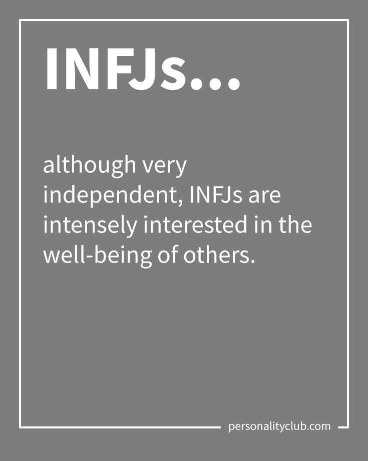 INFJs are very independent but are still intensely interested in the well-being of others.