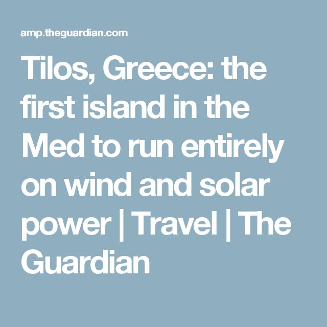 Tilos, Greece: the first island in the Med to run entirely on wind and solar power | Travel | The Guardian