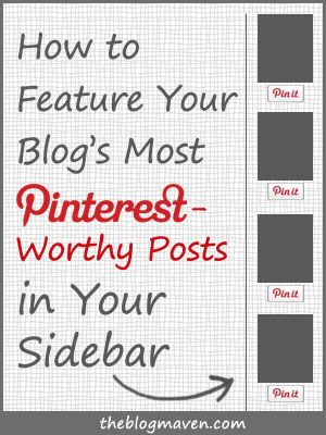 How to Feature Your Most Pinterest-Worthy Posts in Your Sidebar | Pinterest from   Http://www.theblogmaven.com