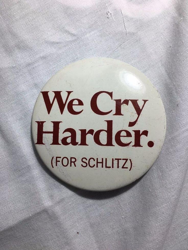 "Schlitz Beer Pin Pinback Badge Button We Cry Harder 2"" Vintage"