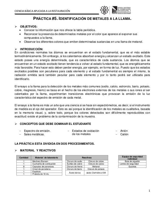 CIENCIA BÁSICA APLICADA A LA RESTAURACIÓN  1  PRÁCTICA #5. IDENTIFICACIÓN DE METALES A LA LLAMA.   OBJETIVOS:   Conocer la i...