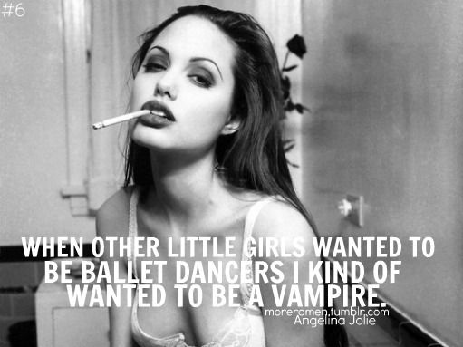 I kinda wanted to be a vampire <3 One more reason for me to love Angelina.