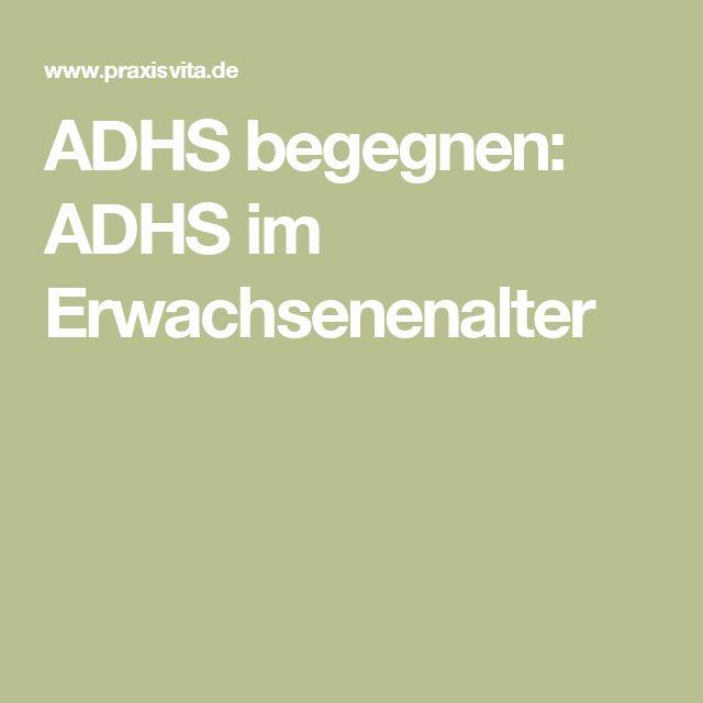 ADHS begegnen: ADHS im Erwachsenenalter