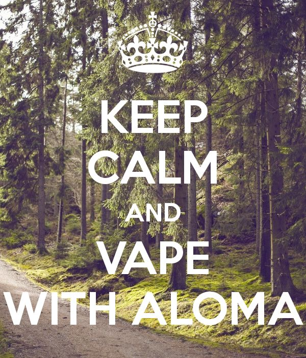 KEEP CALM AND VAPE WITH ALOMA