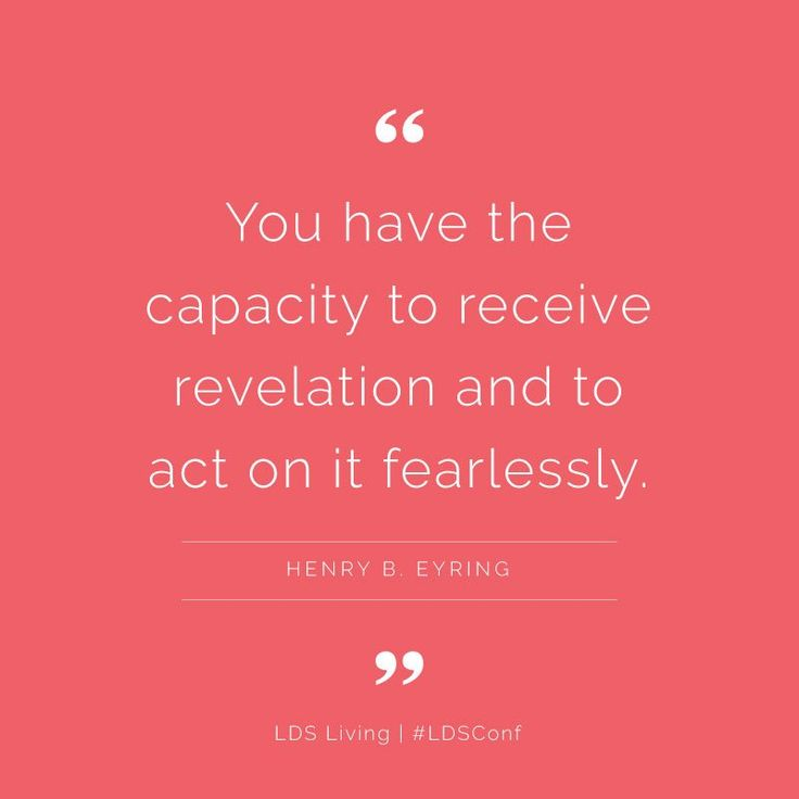 "Remember, ""You have the capacity to receive revelation and to act on it fearlessly."" From #PresEyring's http://pinterest.com/pin/24066179228827489 inspiring Oct. 2017 #LDSconf http://facebook.com/223271487682878 message Learn more http://lds.org/topics/revelation and #passiton. #ShareGoodness"