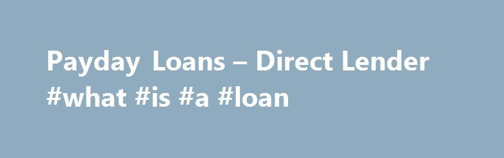 Payday Loans – Direct Lender #what #is #a #loan http://loans.remmont.com/payday-loans-direct-lender-what-is-a-loan/  #online payday loans direct lenders # Get Instant Payday Loan Online with Direct Lender! Do you need a fast and easy payday loan? Are you looking for a reliable company offering instant payday loans online? One hour payday loans of TopExecPay.com direct lender are always at your disposal! It should be noted that our company […]The post Payday Loans – Direct Lender #what #is #a…