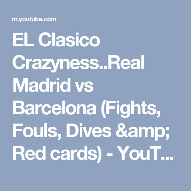 EL Clasico Crazyness..Real Madrid vs Barcelona (Fights, Fouls, Dives & Red cards) - YouTube
