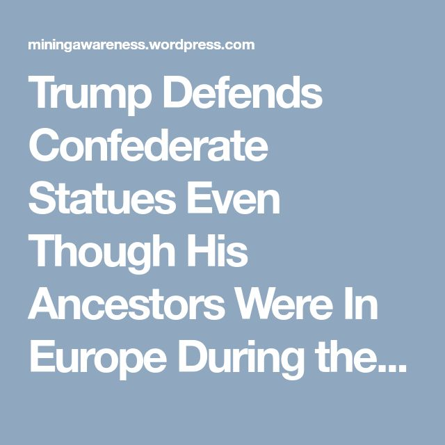 Trump Defends Confederate Statues Even Though His Ancestors Were In Europe During the US Civil War; Contrast To US Senator McCain Whose Ancestors Fought For the Confederacy | Mining Awareness +