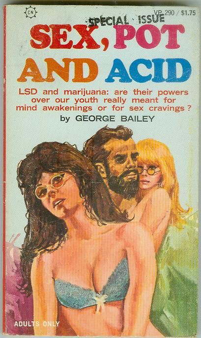 Sex, Pot and Acid by George Bailey ~ Never read this, but looks like it would certainly be an interesting read!!