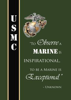 Famous Marine Quote. To observe a Marine is inspirational, to be a Marine is Exceptional. Semper Fi USMC
