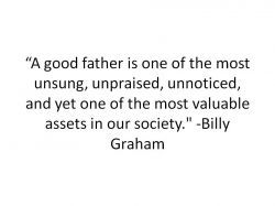 """Great Quote by Billy Graham about Fathers. I am so thankful for all my """"fathers"""" even if they are not biological."""