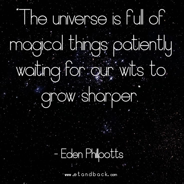 The universe is full of magical things patiently waiting for our wits to grow sharper - Eden Philpotts #starquote