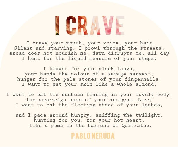 Sonnet XI: I crave your mouth, your voice, your hair - Pablo Neruda