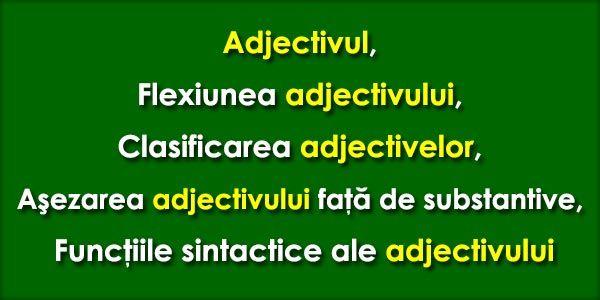 Adjectivul Adjectivul este partea de vorbire flexibilă care exprimă o însuşire a unui obiect. Flexiunea adjectivului Flexiunea adjectivului este asemănătoare cu a substantivului, cu deosebirea că la adjective categoriile gramaticale gen, număr, caz sunt rezultatul faptului că adjectivul se ...