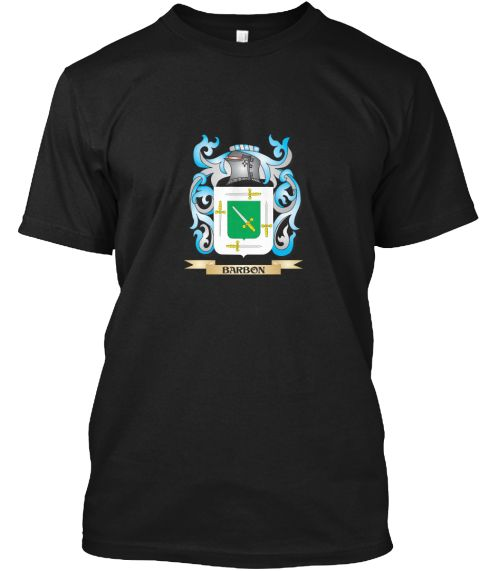Barbon Coat Of Arms   Family Crest Black T-Shirt Front - This is the perfect gift for someone who loves Barbon. Thank you for visiting my page (Related terms: Barbon,Barbon coat of arms,Coat or Arms,Family Crest,Tartan,Barbon surname,Heraldry,Family Reunion,B #Barbon, #Barbonshirts...)