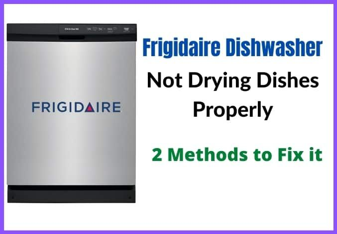 Frigidaire Dishwasher Not Drying Completely Here S The Fix In 2020 Frigidaire Dishwasher Dishwasher Dishwasher Repair