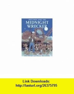 Matthew and the Midnight Wrecker (Matthews Midnight Adventure Series) (9780773732957) Allen Morgan, Michael Martchenko , ISBN-10: 0773732950  , ISBN-13: 978-0773732957 ,  , tutorials , pdf , ebook , torrent , downloads , rapidshare , filesonic , hotfile , megaupload , fileserve