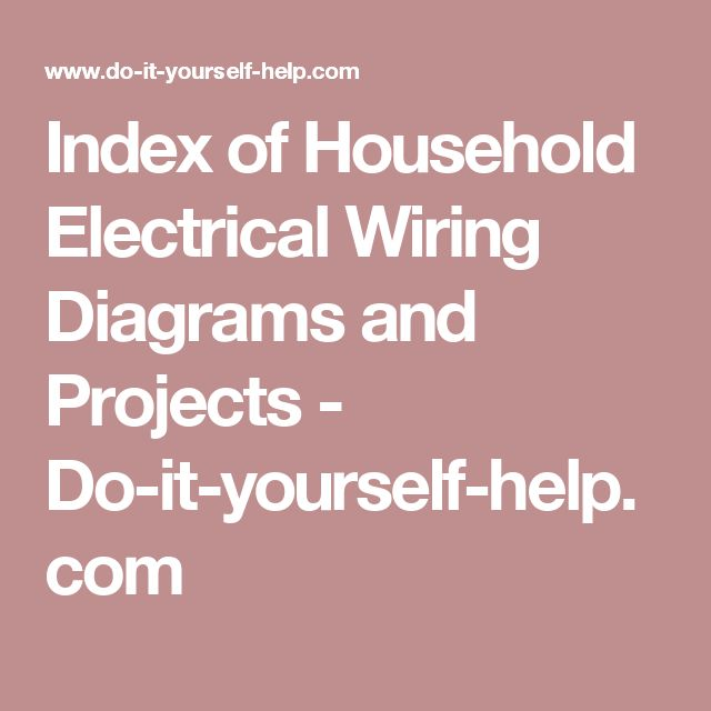 index of household electrical wiring diagrams and projects - do-it-yourself- help com | electrical in 2019 | electrical wiring diagram, home electrical