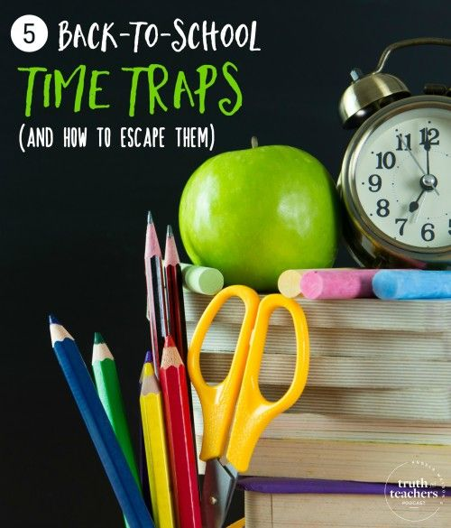 5 back-to-school time traps (and how to escape them) - The Cornerstone For Teachers
