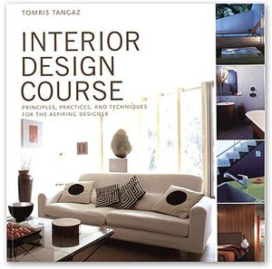 The Paperback Of Interior Design Course Principles Practices And Techniques For Aspiring Designer By Tomris Tangaz At Barnes Noble