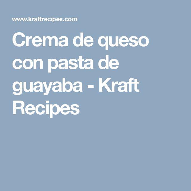 Crema de queso con pasta de guayaba - Kraft Recipes