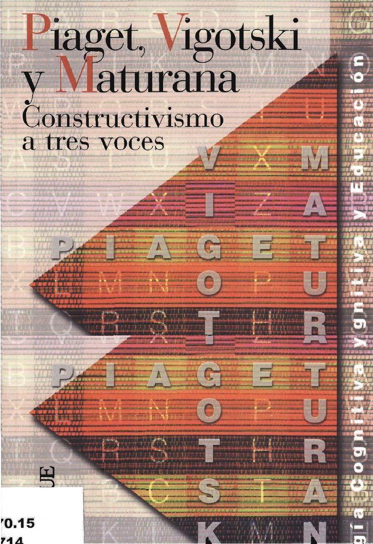 PIAGET, VIGOTSKI Y MATURANA. CONSTRUCTIVISMO A TRES VOCES.  Ricardo Rosas Christian Sebastián  Editorial AIQUE Buenos Aires, Argentina 2008