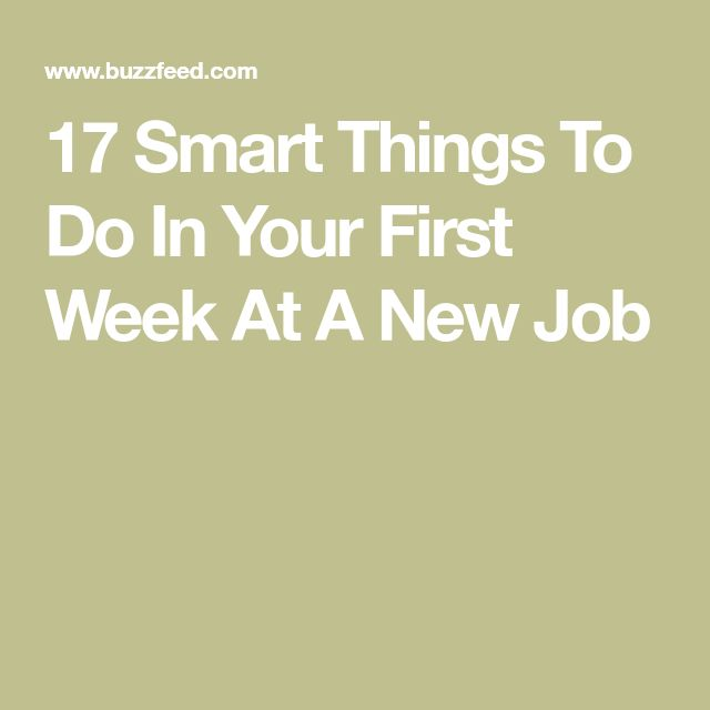 17 Smart Things To Do In Your First Week At A New Job