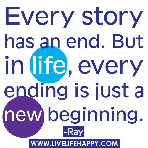 Every Story Has An End. But In Life…: Life Quotes, Beginningsil Drinks, Wisdom, Favorite Quotes, Living, Inspiration Quotes, New Beginnings, Beautiful Life, True Stories