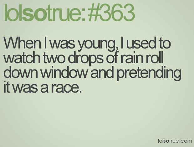 I seriously thought that no one else did this! Maybe I wasn't such a weird child. I would do this in the car all the time! haha