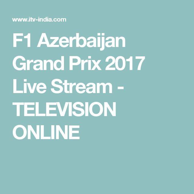 F1 Azerbaijan Grand Prix 2017 Live Stream - TELEVISION ONLINE