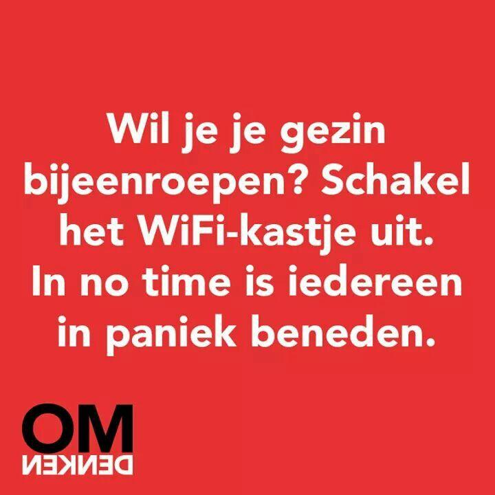 Wil je je gezin bijeenroepen?  Schakel dan het Wi-Fi-kastje uit. In no time is iedereen in paniek beneden. #OMdenken