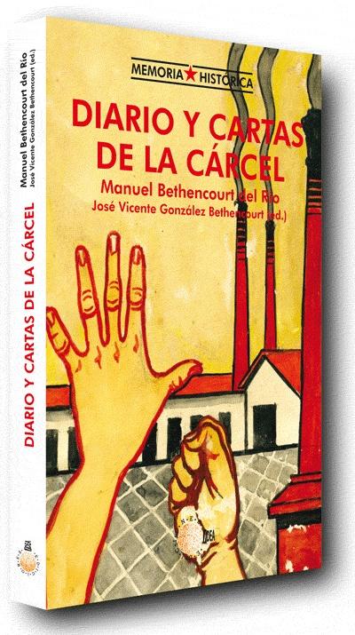 Diario y cartas de la cárcel / Manuel Bethencourt del Río ; José Vicente González Bethencourt (ed.). -- Santa Cruz de Tenerife : Idea, 2008 en http://absysnetweb.bbtk.ull.es/cgi-bin/abnetopac01?TITN=395536